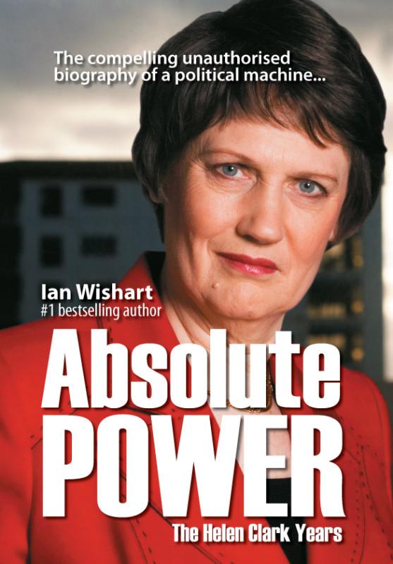 Absolute Power: The Helen Clark Years